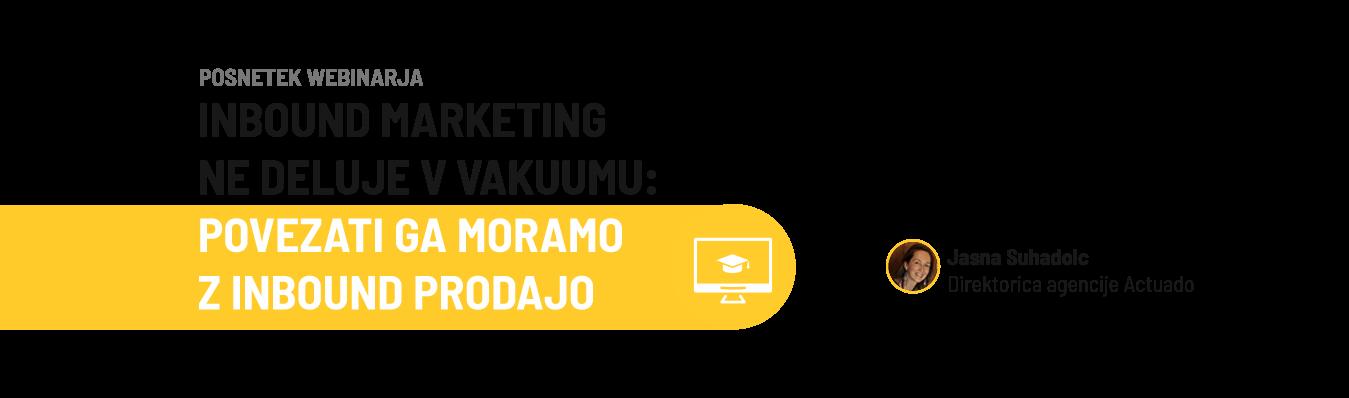 Actuado webinar: Inbound marketing ne deluje v vakuumu: povezati ga moramo z inbound prodajo